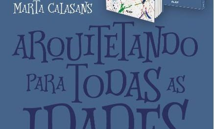 """Arquiteta Marta Calasans lança livro """"Arquitetando para todas as idades"""""""